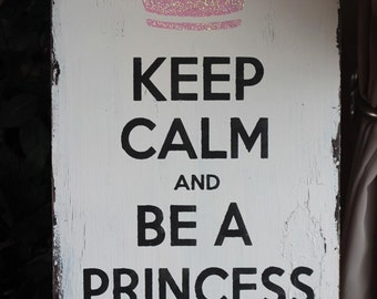 Keep Calm and Be A Princess VINTAGE shabby chic sign