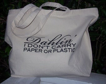 Fashionable Market Bag -  Dahlin' I Don't Carry Paper or Plastic