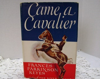 Came A Cavalier - by Frances Parkinson Keyes - copyright 1947