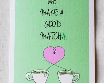 We Make a Good Matcha- Blank Tea Card