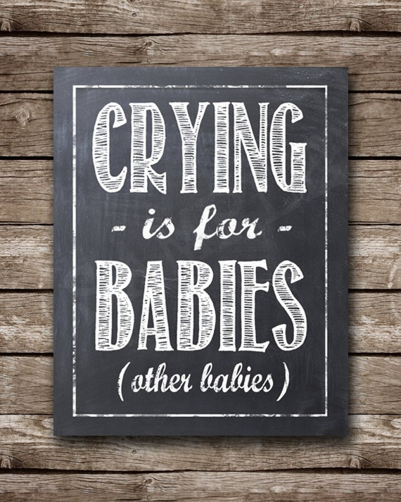 Crying is for Babies... Other Babies - Five Dollar  - INSTANT DOWNLOAD