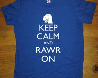 Kids Dinosaur Shirt / T Rex Shirt - Keep Calm and Rawr On - 8 Colors Available - Kids Tshirt Sizes 2T, 4T, 6, 8, 10, 12 - Gift Friendly