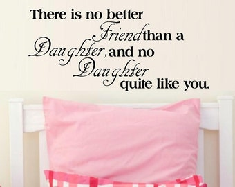 wall decal There is no better friend than a daughter and no daughter quite like you girls decal girl decor nursery decal child decal home