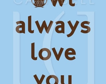8x10 Owl Always Love You poster - Available in Many Colors