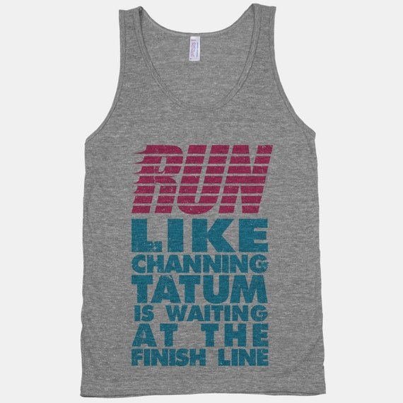 Run Like Channing Tatum Is Waiting At The Finish Line
