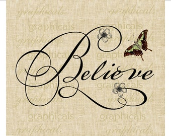 Calligraphy Believe butterfly flower Digital download image for Iron on fabric transfer burlap decoupage pillows tote bags cards No. 530