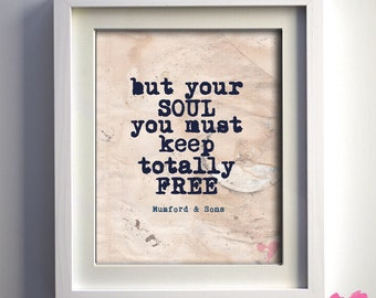 """PRINT Mumford & Sons Lyric Art Print, """"But your soul, you must keep totally free"""""""