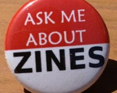 Ask Me About ZINES 1 inch pinback button
