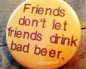 Friends don't let friends drink bad beer BOTTLE OPENER KEYCHAIN