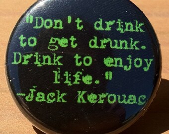 Jack Kerouac quote - button, magnet, or bottle opener