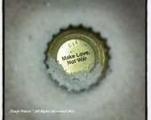 Fine Art Photography - 5x7 Sea Finds Series - Bottle Cap Sayings - Make LOVE, Not WAR