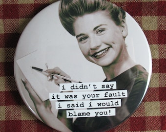 Funny office magnet. i didn't say it was your fault i said i would blame you 3 inch mylar M68