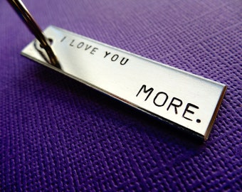 I Love You More Keychain - Hand stamped Aluminum Keychain