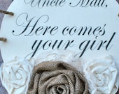 You customize wedding sign, Uncle  'Here comes your girl',Here she comes,custom wedding sign