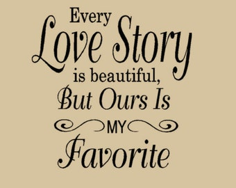 16X20  Every Love Story is Beautiful But ours is My Favorite Wall Decal Words Love Quotes Vinyl lettering, Wedding, Anniversary
