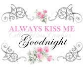 Large digital download Always Kiss Me Goodnight graphic design  pink roses Buy 3 get one FREE