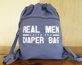 Canvas Backpack - Real Men Carry The Diaper Bag - with Cinch Top and Zipper Pocket