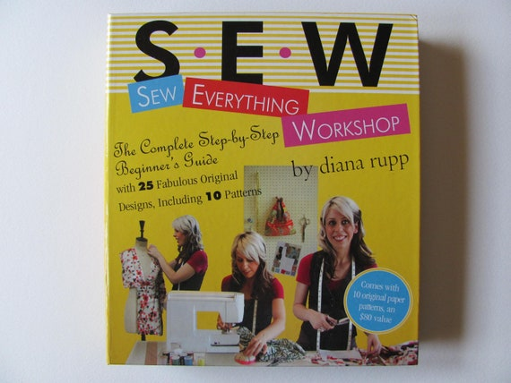 SEW Everything Workshop, the complete step.by.step beginners guide, by Diana Rupp