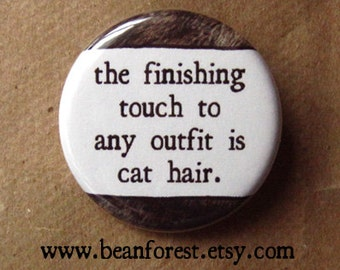 "finishing touch to any outfit is pet hair (cat) - veterinarian gift button badge pet lover 1.25"" pin magnet gift for veterinarian cat kitten"