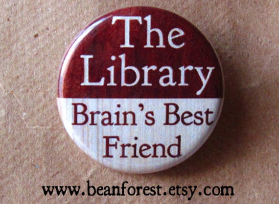 the library is brain's best friend - pinback button badge