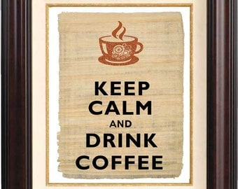 Coffee poster Keep calm and drink coffee Print, on papyrus reproduction,  Wall art. Keep calm art