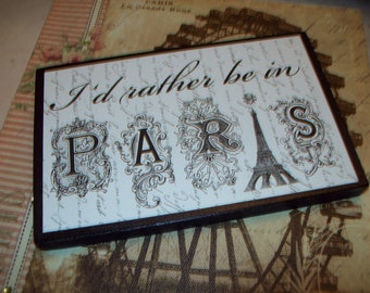I'd rather be in Paris shelf sitter sign,Paris wall decor, Paris decor,French decor,shabby chic,Paris bedroom decor, French bedroom