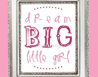 Dream Big Little Girl quote - pink, 8x10, INSTANT DOWNLOAD