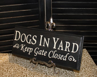 DOGS IN YARD - Keep Gate Closed Sign/Dog Sign/Gate Sign/Pet Sign/Outdoor sign/Wood sign/Dog/Dogs/Animals/Pets/Hand painted