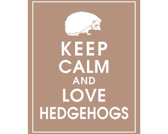 Keep Calm and LOVE HEDGEHOGS - Art Print (Featured in Latte Brown) Keep Calm Art Prints and Posters