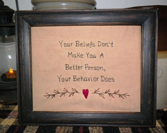 UNFRAMED Primitive Sampler Stitchery Decor  Prim Country Picture Your Beliefs Don't Make You A Better Person Your Behavior Does wvluckygirl