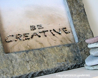 Beach Words BE CREATIVE Photo 5x7 in Natural Stone Frame- encouraging beach sentiment, beach stones word art, coastal photo art, slate frame