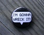 I'm Gonna Wreck It - Wreck-It Ralph - 1 inch Pin Back Button