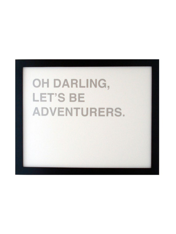 oh darling, let's be adventurers screenprinted poster - silver