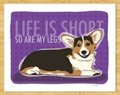 Tricolor Corgi Art Print - Life is Short So Are My Legs - Tri Color Pembroke Welsh Corgi Gifts Dog Art