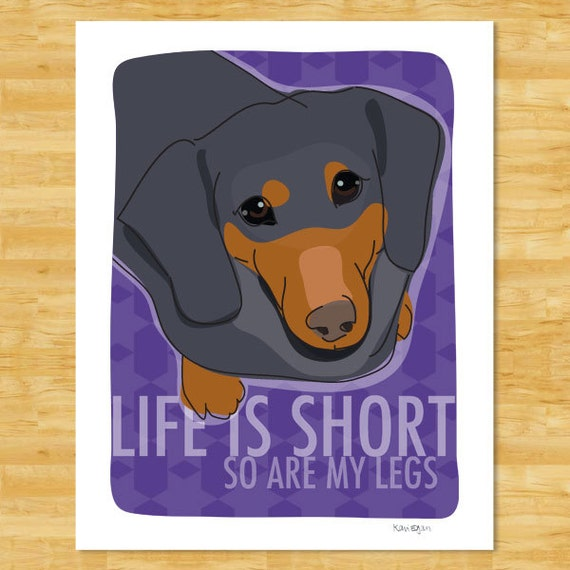 Dachshund Art Print - Life is Short So Are My Legs - Black and Tan Dachshund Gifts for Dog Lovers