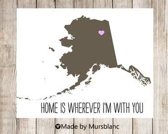 "State Love Print "" Alaska  "" Home is Wherever I'm with you. Printable"
