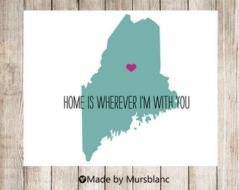 """State Love Print """" Maine """" Home is Wherever I'm with you. Printable"""