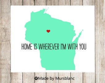 """State Love Print """" Wisconsin """" Home is Wherever I'm with you. Printable"""