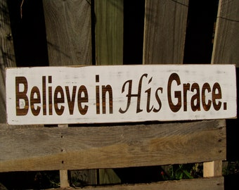 Believe in His Grace - Wood  Sign,30x7.25