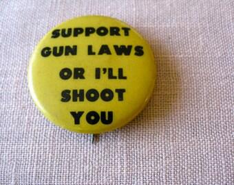 Support Gun Laws Hippie  Sixties Counterculture Original Pinback Button