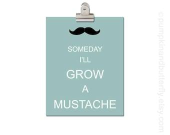Mustache Print, Kids Modern Wall Art, Kids Art Decor, Home and Living, Modern Nursery, Mustache, Moustache, Someday I'll Grow a Mustache