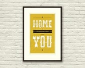 HOME is wherever I'm with YOU, Lyric Poster - 11 x17 Typography Art Print, Modern Poster, Retro Home, Vintage, Folk Music