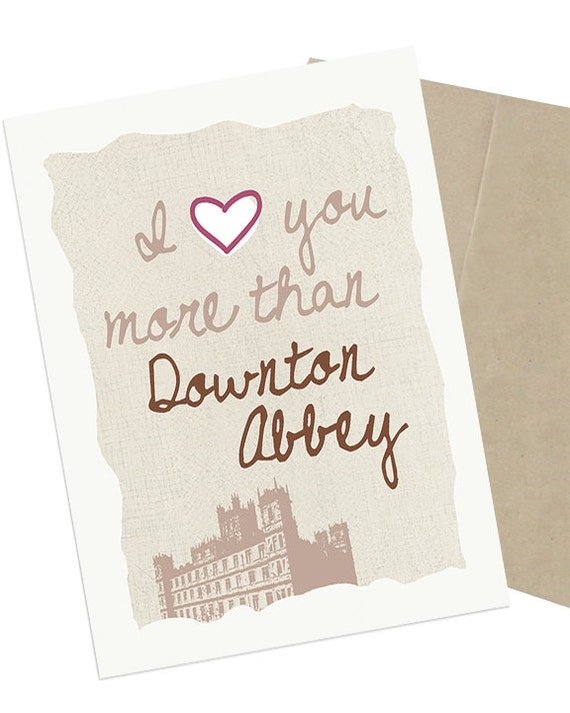 I Love You More Than Downton Abbey,  5 x 7 Greeting Card