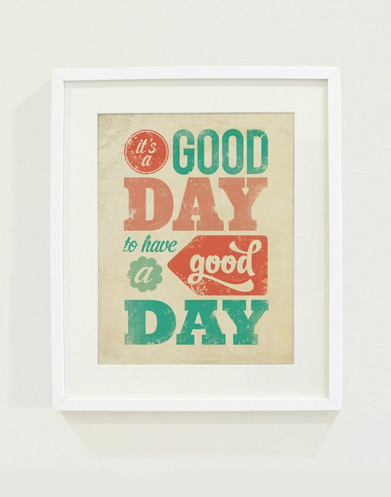It's a Good Day to Have a Good Day Typography Art Print // 8x10