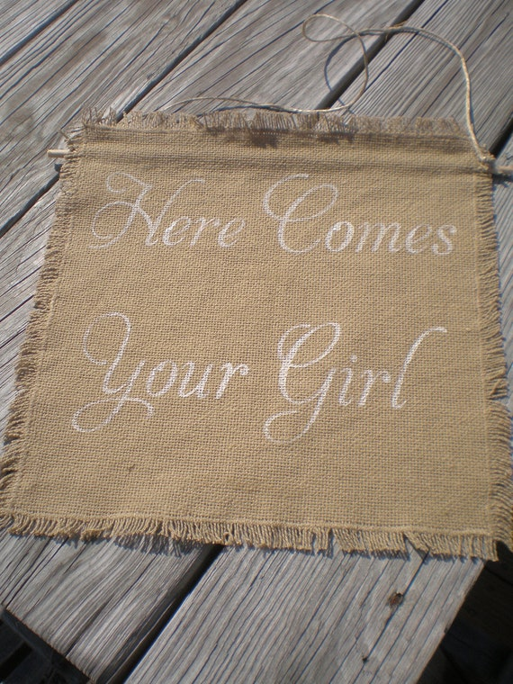 Here Comes Your Girl Sign ring bearer flower girl Burlap Wedding Sign Photo Prop decoration Rustic woodland