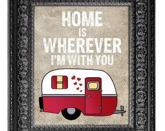Home Is Wherever I'm With You, Camper Caravan Art, Love Quote Print, Housewarming or Anniversary Gift, CHOICE OF COLORS