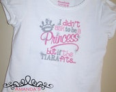 I Didn't Ask To Be A Princess But If the Tiara Fits...Embroidered Shirt