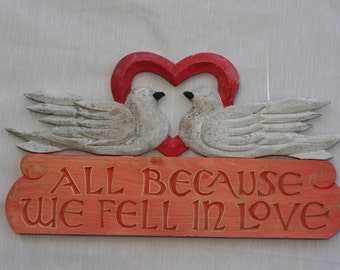 All Because We Fell In Love  SIGN..Hand Carved ..