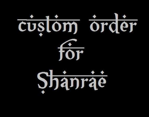 Custom Order for Shanrae