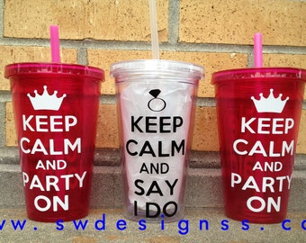 Keep Calm & Say I Do Acrylic Tumbler with straw, Wedding Gift, Bachelorette, Engagement Gift